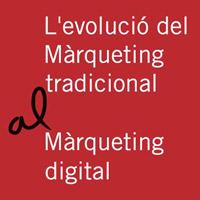 Jornada 'L'evolució del Màrqueting tradicional al Màrqueting digital'