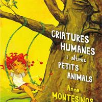 Presentació 'Criatures humanes i altres petits animals', d'Anna Montesinos