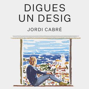 Llibre 'Digues un Desig' de Jordi Cabré
