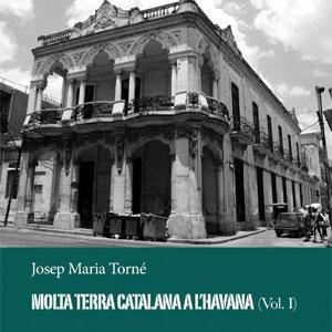 Llibre 'Molta terra (catalana) a l'Havana (vol. 1)' de Josep M.Torné