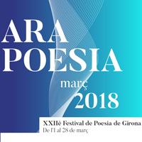 Ara Poesia - XXIIè Festival de Poesia de Girona 2018