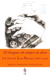 Els burgesos són sempre els altres. Del Diari de Jules Renard (1887 – 1910). (Sidillà, 2016) Selecció i traducció d'Antoni Clapés