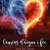 Llibre 'Camins d'aigua i foc', d'Elena Solé i Beltrán