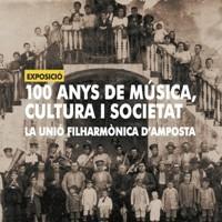 100 anys de música, cultura i societat. La Unió Filharmònica d'Amposta