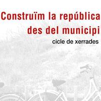 Cicle de xerrades 'Construïm la República des del municipi'