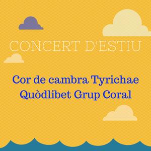 Quòdlibet Grup Coral + Cor de cambra Tyrichae - Concert d'estiu 2018