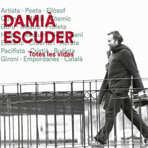 Damià Escuder, Totes les vides