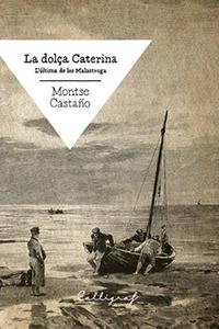 'La dolça Caterina. L'última de les Malastruga', de Montse Castaño (Edicions Cal·lígraf, 2016)