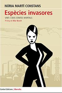 'Espècies invasores. Vint-i-dos contes mortals', de Núria Martí Constans (Curbet Edicions, 2016)