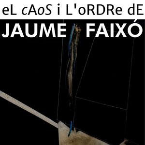 Exposició 'El Caos i l'Ordre' de Jaume Faixó