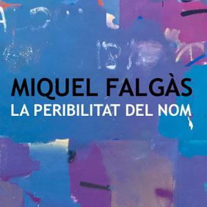 Exposició 'Miquel Falgàs: La Peribilitat del Nom'