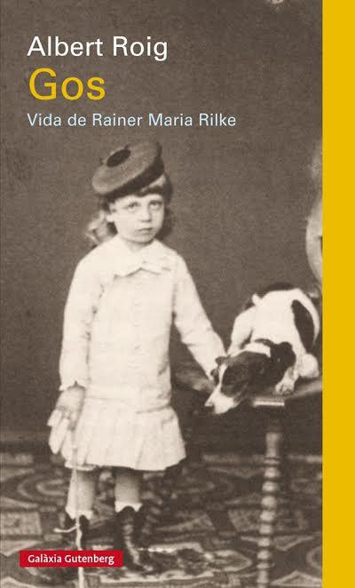 Llibre 'Gos. Vida de Rainer Maria Rilke' d'Alberg Roig