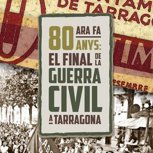 'Ara Fa 80 anys'. El Final de la Guerra Civil a Tarragona. 2019