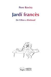 Jardí francès: de Villon a Rimbaud (Pere Rovira - Pagès editors)
