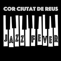 Jazz Fever - Cor Ciutat de Reus