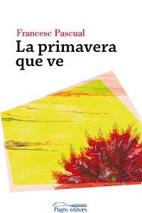 La primavera que ve (Francesc Pascual – Pagès editors)