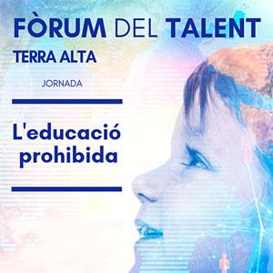 Fòrum del Talent Terra Alta - L'educació prohibida