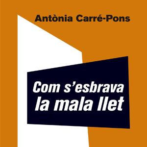Llibre 'Com s'esbrava la mala llet' d'Antònia Carré-Pons