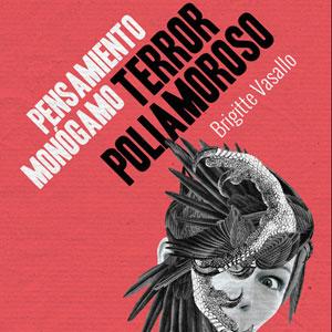 Llibre 'Pensamiento monógamo, terror poliamoroso' de Brigitte Vasallo