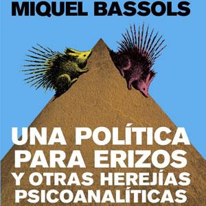 Llibre 'Una política para erizos y otras herejías psicoanalíticas', de Miquel Bassols i Puig