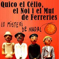 Lo Misteri de Nadal - Quico el Célio, el Noi i el Mut de Ferreries