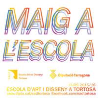 Maig a l'Escola - Escola d'Art i Disseny de Tortosa 2016