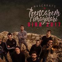Mascarats - Gira 2017 Trencant l'imaginari