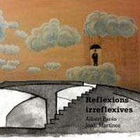 Exposició 'Reflexions irreflexives', de Jordi Martínez i Albert Parés