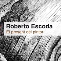 Exposició 'Roberto Escoda. El present del pintor'