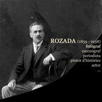 Exposició 'Rozada (1859-1938) Fotògraf, escenògraf, periodista'
