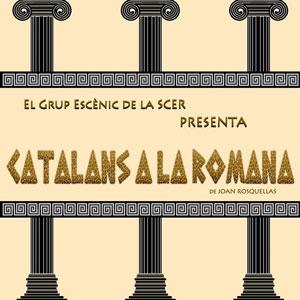 Teatre 'Catalans a la romana' - Grup Escènic de la SCER