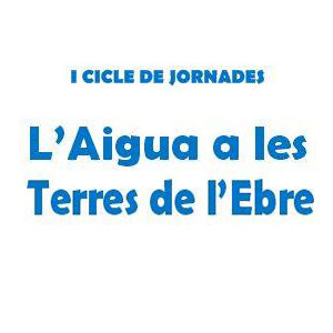 Cicle de jornades 'L'Aigua a les Terres de l'Ebre' - UNED Tortosa 2019
