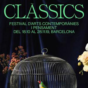 Clàssics. Festival d'Arts Contemporànies i pensament - Barcelona 2019