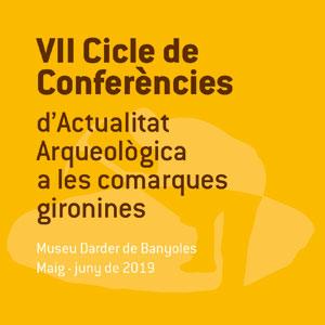 7è Cicle de Conferències d'Actualitat Arqueològica