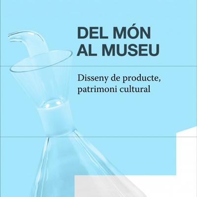 Cartell, exposició, Del món al museu, Disseny de producte patrimoni cultural, Museu del Disseny de Barcelona, Museu del Disseny