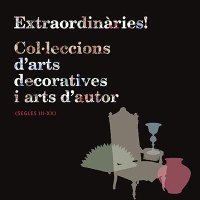 Exposició 'Extraordinàries! Col·leccions d'arts decoratives i arts d'autor (segles III-XX)' - Museu del Disseny de Barcelona