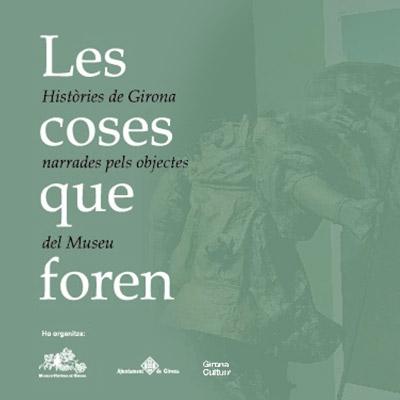 Exposició 'Les coses que foren' al Museu d'Història de Girona, 2021