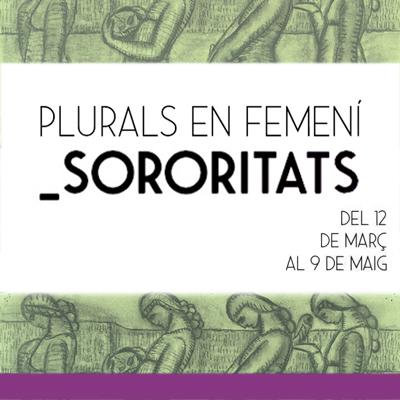 Exposició 'Plurals en femení. Sororitats' al Museu d'Història de Girona