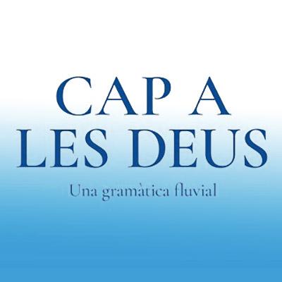 Exposició 'Cap a les Deus. Una gramàtica fluvial'