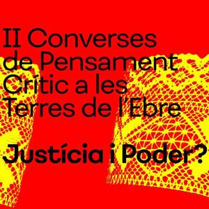 II Converses de Pensament Crític a les Terres de l'Ebre 'Justícia i Poder?'