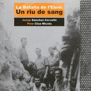 Llibre 'La batalla de l'Ebre, un riu de sang' - Josep Sánchez Cervelló i Pere Clua Micola
