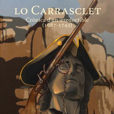 Llibre 'Lo Carrasclet. Crònica d'un irreductible (1687-1743)' de Jaume Borràs Galceran