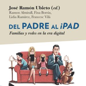 Llibre 'Del padre al iPad. Familias y redes en la era digital', de José Ramon Ubieto