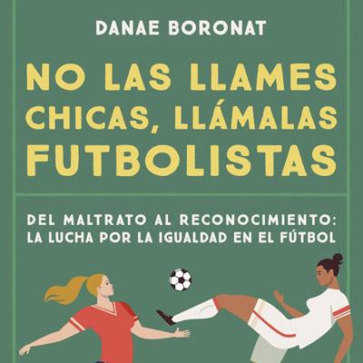 Llibre 'No las llames chicas, llámalas futbolistas' de Danae Boronat