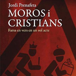 Llibre 'Moros i Cristians. Farsa en vers en un sol acte' de Jordi Prenafeta