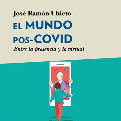 Llibre 'El mundo post-covid: entre la presencia y lo virtual', de José Ramon Ubieto