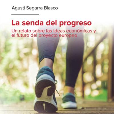 llibre 'La senda del progreso. Un relato sobre las ideas económicas y el futuro del proyecto europeo', d'Agustí Segarra