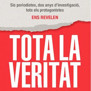 Llibre 'Tota la Veritat' dels periodistes Ferran Casas, Gerard Pruna, Marc Martínez Amat, Neus Tomàs, Odei A.-Etxearte i Roger Mateos