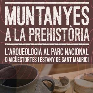 Exposició 'Muntanyes a la prehistòria: L'arqueologia al Parc Nacional d'Aigüestortes i Estany de Sant Maurici'