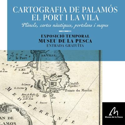 Exposició 'Cartografia de Palamós' al Museu de la Pesca, 2021